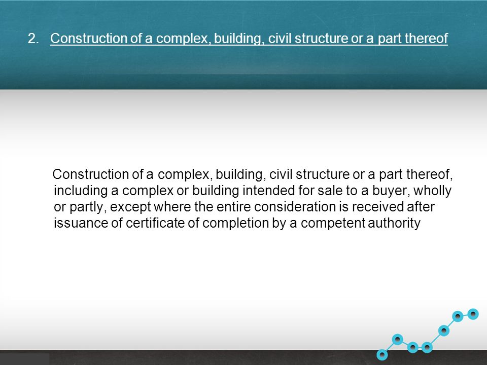 2. Construction of a complex, building, civil structure or a part thereof Construction of a complex, building, civil structure or a part thereof, incl