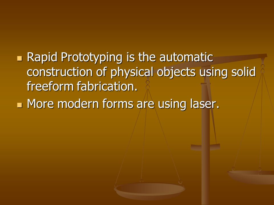 Rapid Prototyping is the automatic construction of physical objects using solid freeform fabrication.