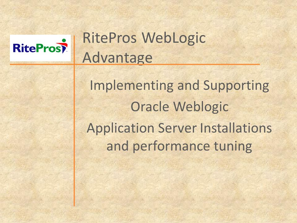 RitePros WebLogic Advantage Implementing and Supporting Oracle Weblogic Application Server Installations and performance tuning