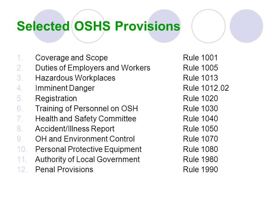 Selected OSHS Provisions 1.Coverage and ScopeRule 1001 2.Duties of Employers and WorkersRule 1005 3.Hazardous WorkplacesRule 1013 4.Imminent DangerRul