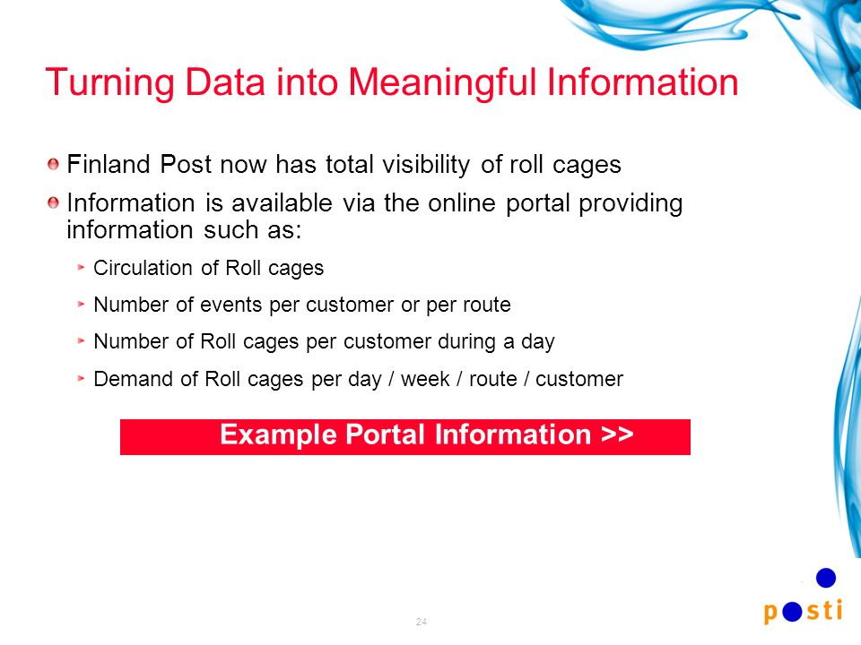 24 Turning Data into Meaningful Information Finland Post now has total visibility of roll cages Information is available via the online portal providi