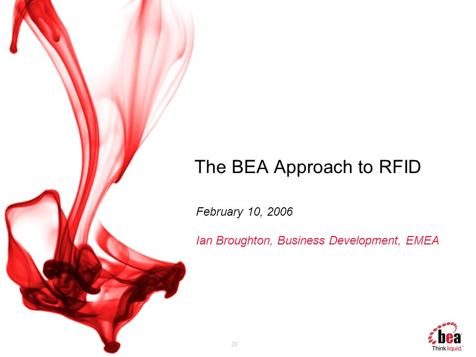 28 The BEA Approach to RFID February 10, 2006 Ian Broughton, Business Development, EMEA