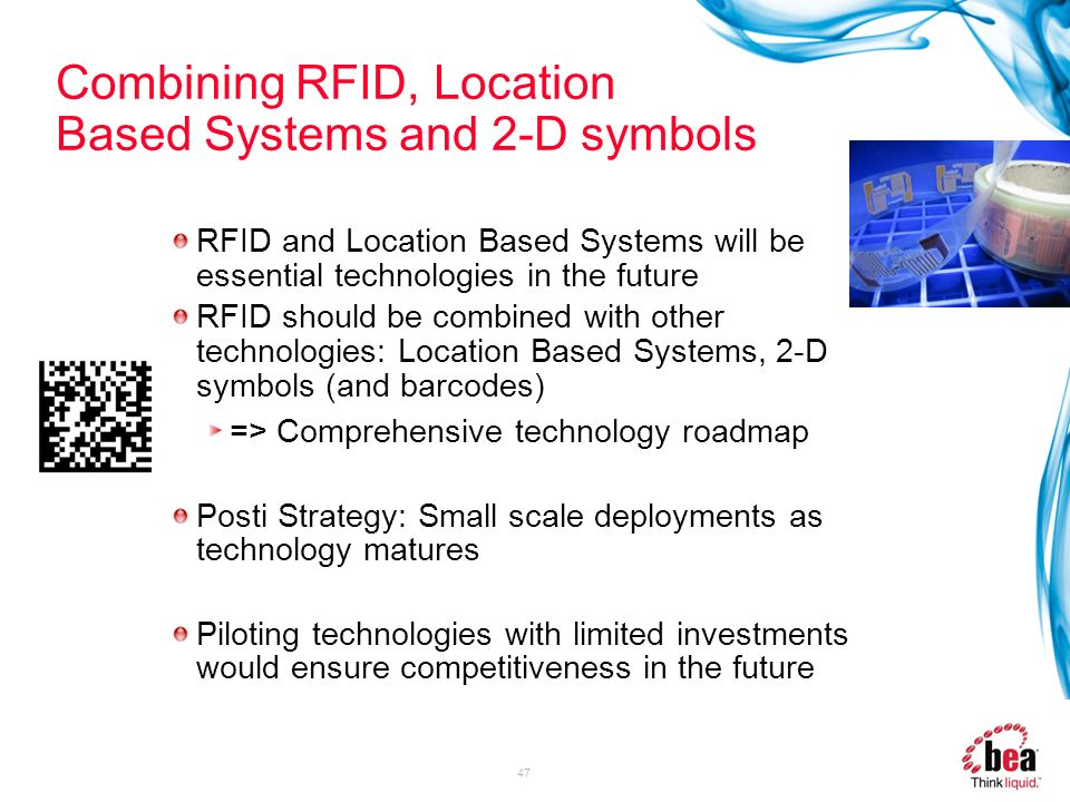 47 Combining RFID, Location Based Systems and 2-D symbols RFID and Location Based Systems will be essential technologies in the future RFID should be