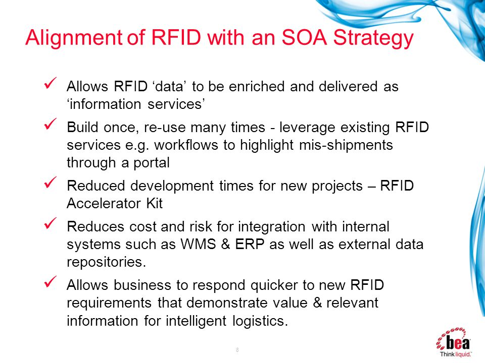8 Alignment of RFID with an SOA Strategy Allows RFID data to be enriched and delivered as information services Build once, re-use many times - leverag