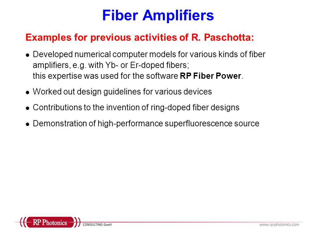 Fiber Amplifiers Examples for previous activities of R. Paschotta: Developed numerical computer models for various kinds of fiber amplifiers, e.g. wit