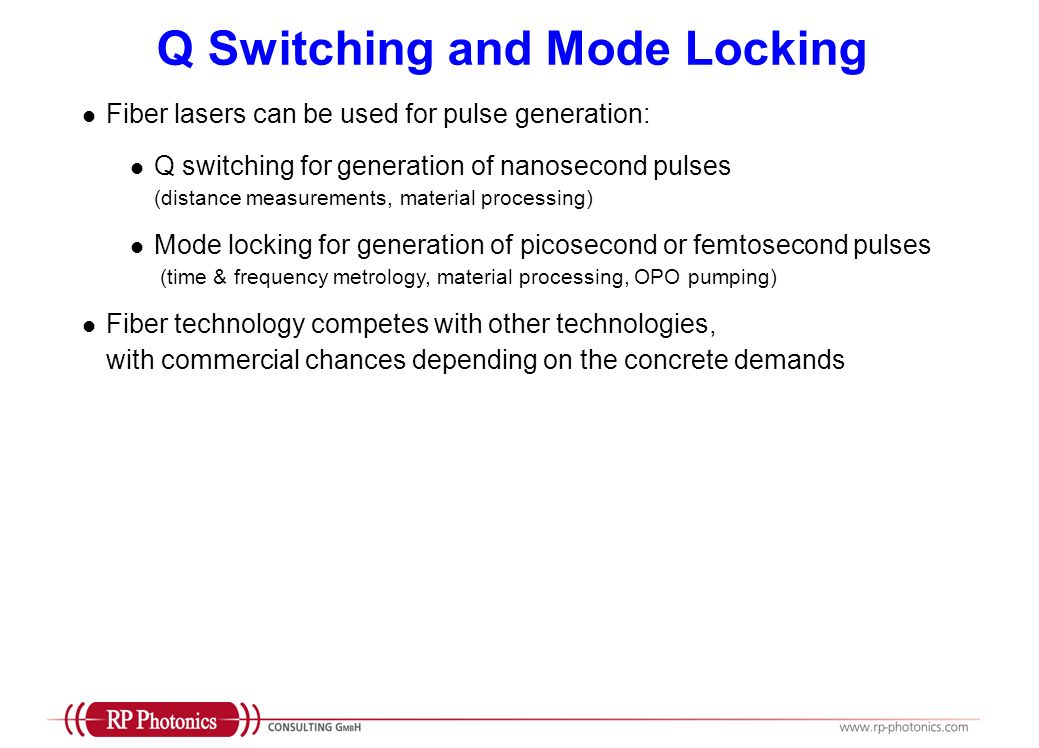 Q Switching and Mode Locking Fiber lasers can be used for pulse generation: Q switching for generation of nanosecond pulses (distance measurements, ma