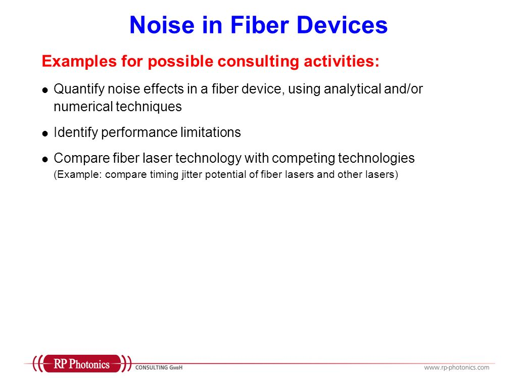 Noise in Fiber Devices Examples for possible consulting activities: Quantify noise effects in a fiber device, using analytical and/or numerical techni