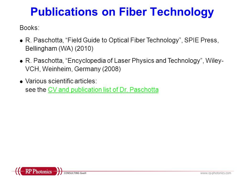 Publications on Fiber Technology Books: R. Paschotta, Field Guide to Optical Fiber Technology, SPIE Press, Bellingham (WA) (2010) R. Paschotta, Encycl