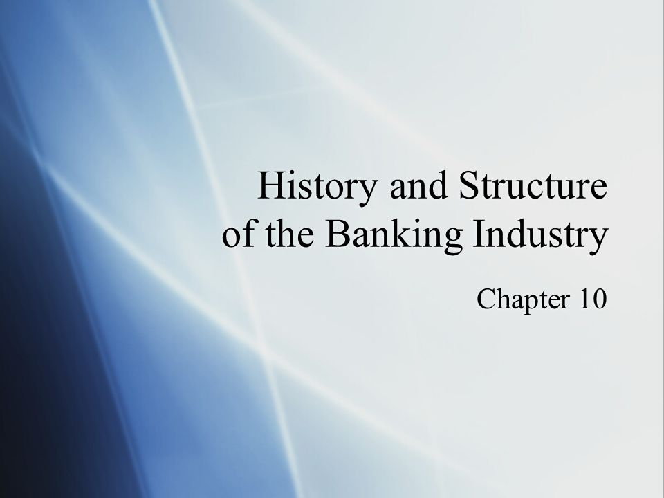History and Structure of the Banking Industry Chapter 10