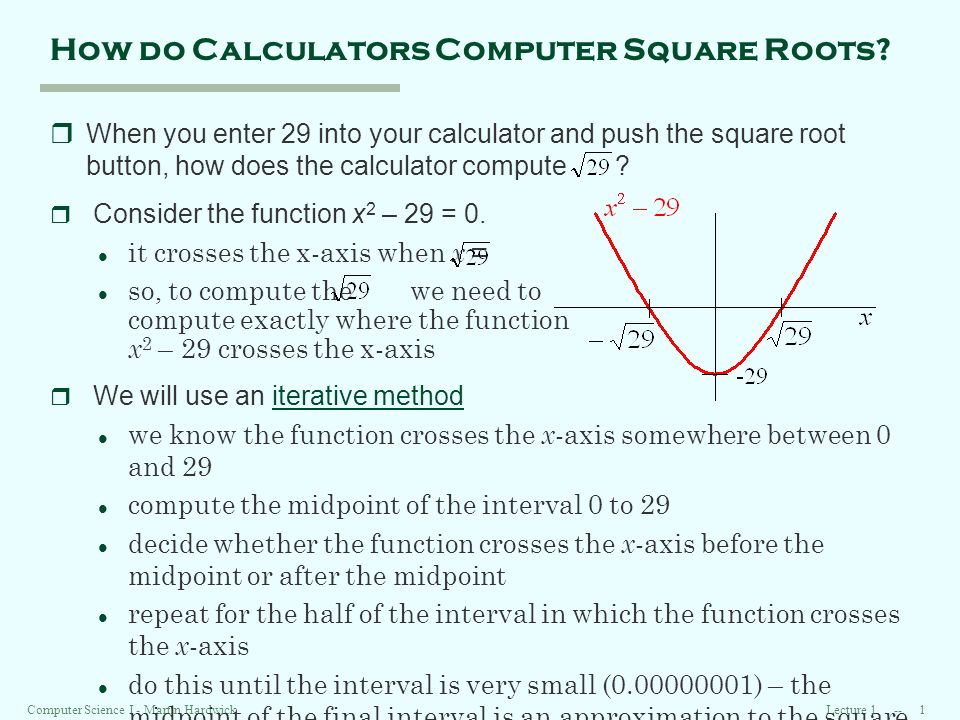 Lecture 1 -- 1Computer Science I - Martin Hardwick How do Calculators Computer Square Roots.
