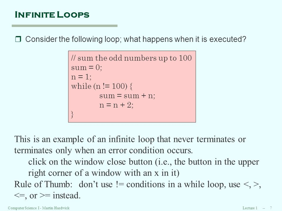 Lecture 1 -- 7Computer Science I - Martin Hardwick Infinite Loops rConsider the following loop; what happens when it is executed.