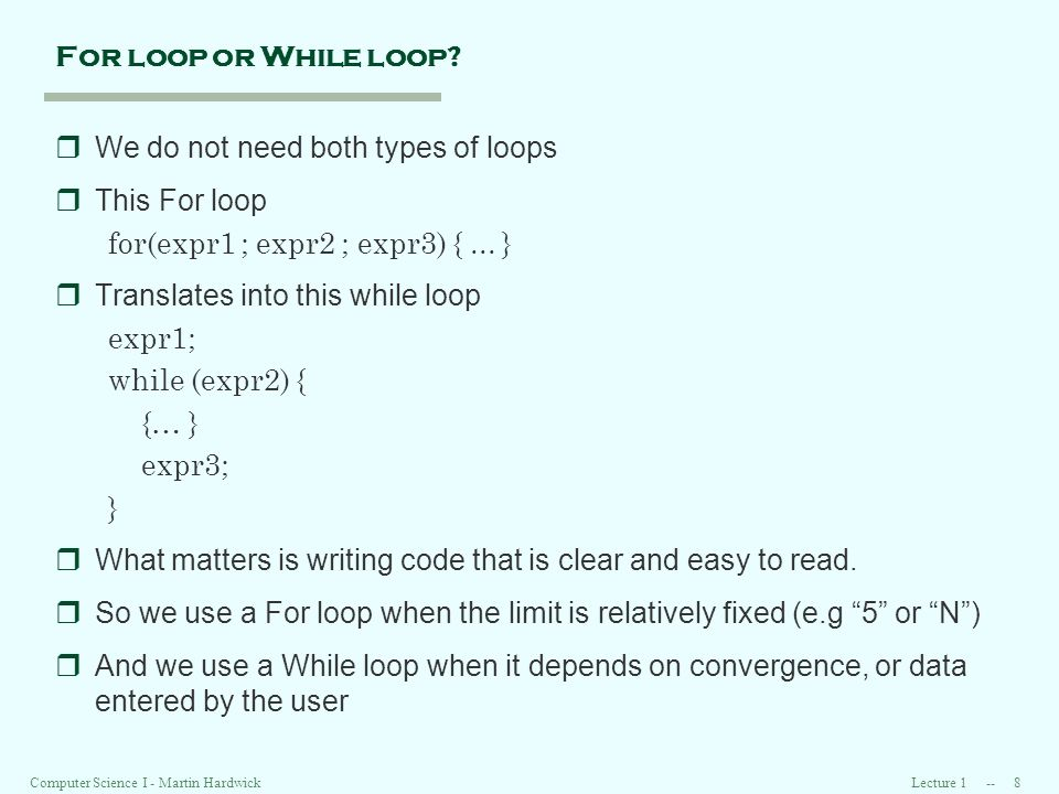 Lecture 1 -- 8Computer Science I - Martin Hardwick For loop or While loop.