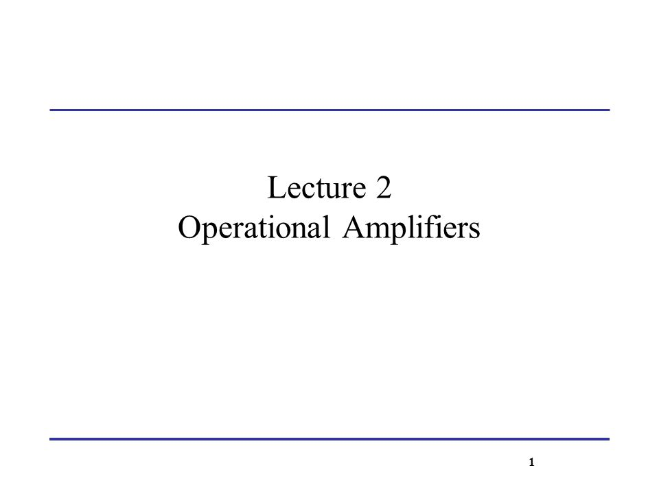 Lecture 2 Operational Amplifiers 1