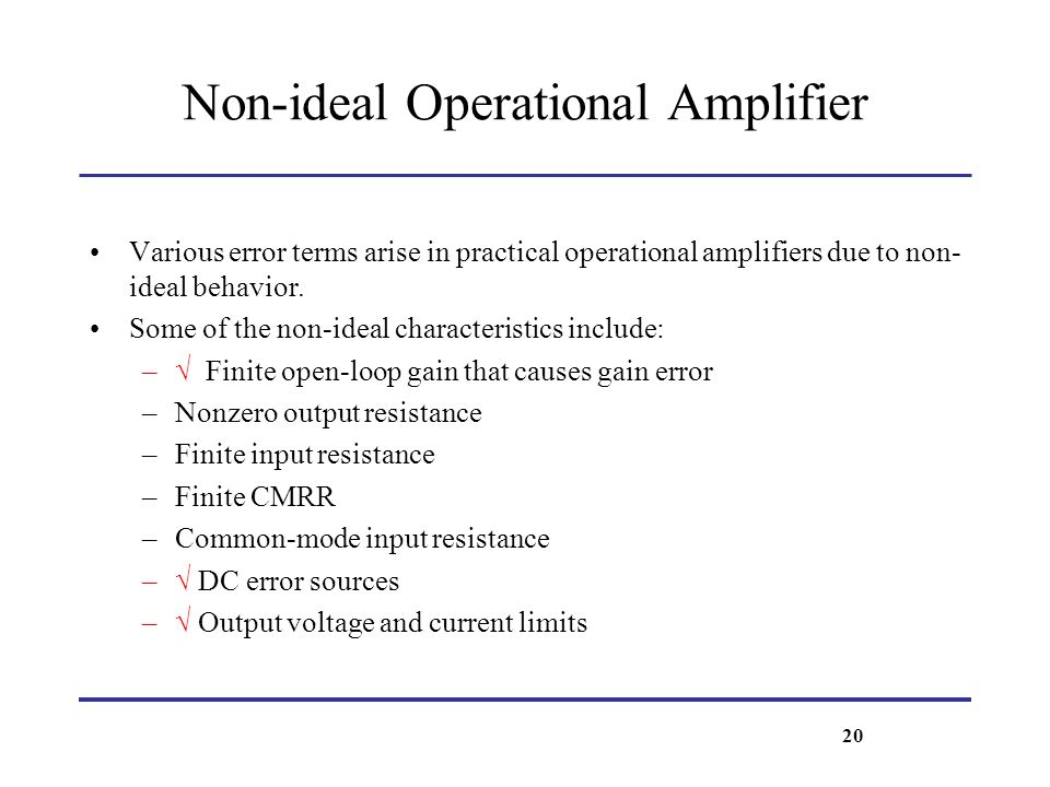 Non-ideal Operational Amplifier Various error terms arise in practical operational amplifiers due to non- ideal behavior. Some of the non-ideal charac