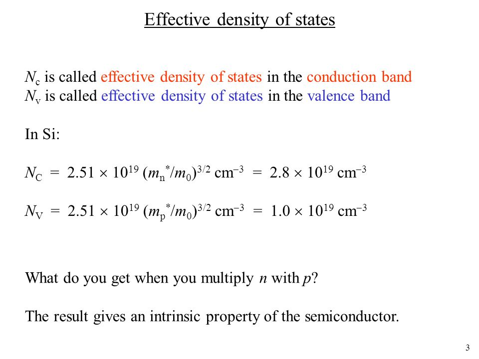 3 Effective density of states N c is called effective density of states in the conduction band N v is called effective density of states in the valenc