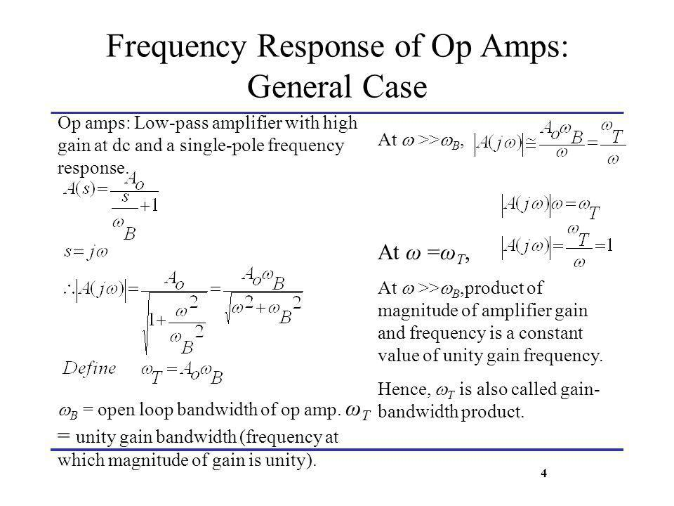 Op amps: Low-pass amplifier with high gain at dc and a single-pole frequency response. B = open loop bandwidth of op amp. ω T = unity gain bandwidth (