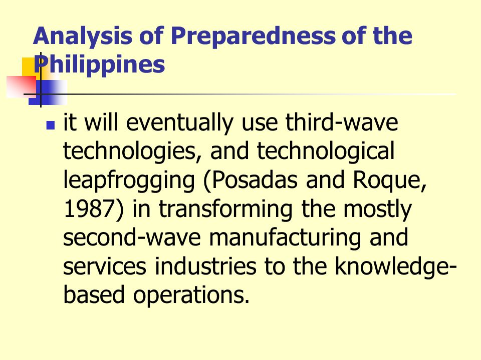 Analysis of Preparedness of the Philippines it will eventually use third-wave technologies, and technological leapfrogging (Posadas and Roque, 1987) i
