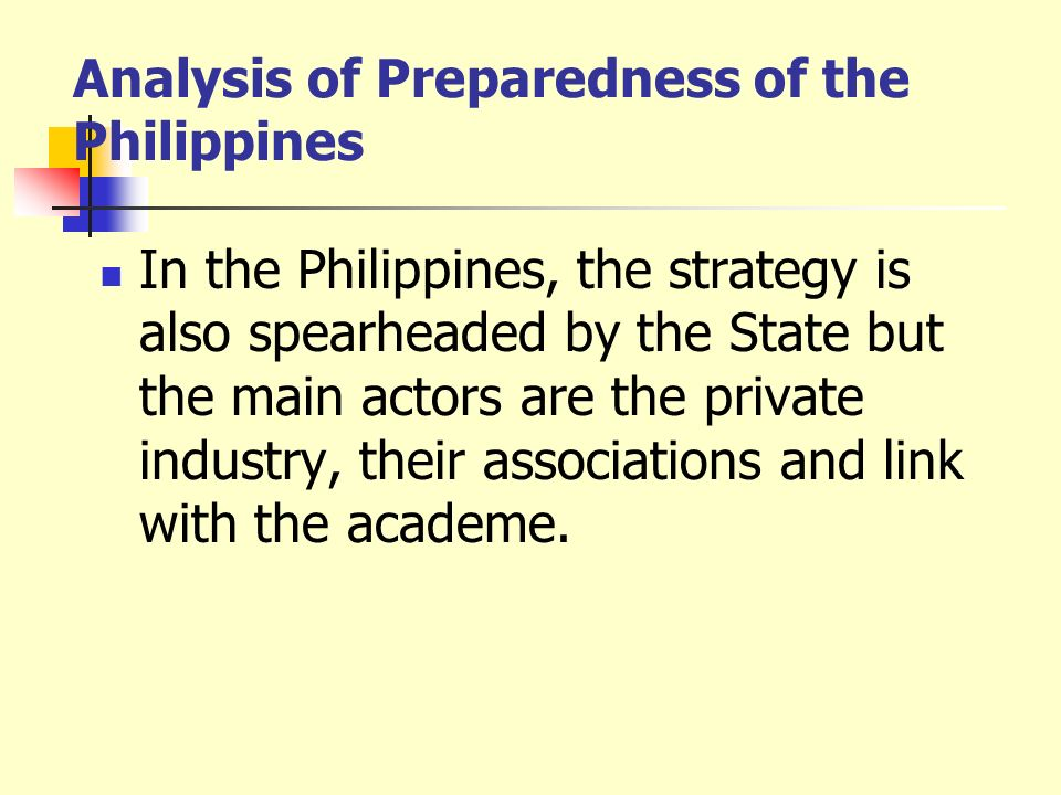 Analysis of Preparedness of the Philippines In the Philippines, the strategy is also spearheaded by the State but the main actors are the private indu