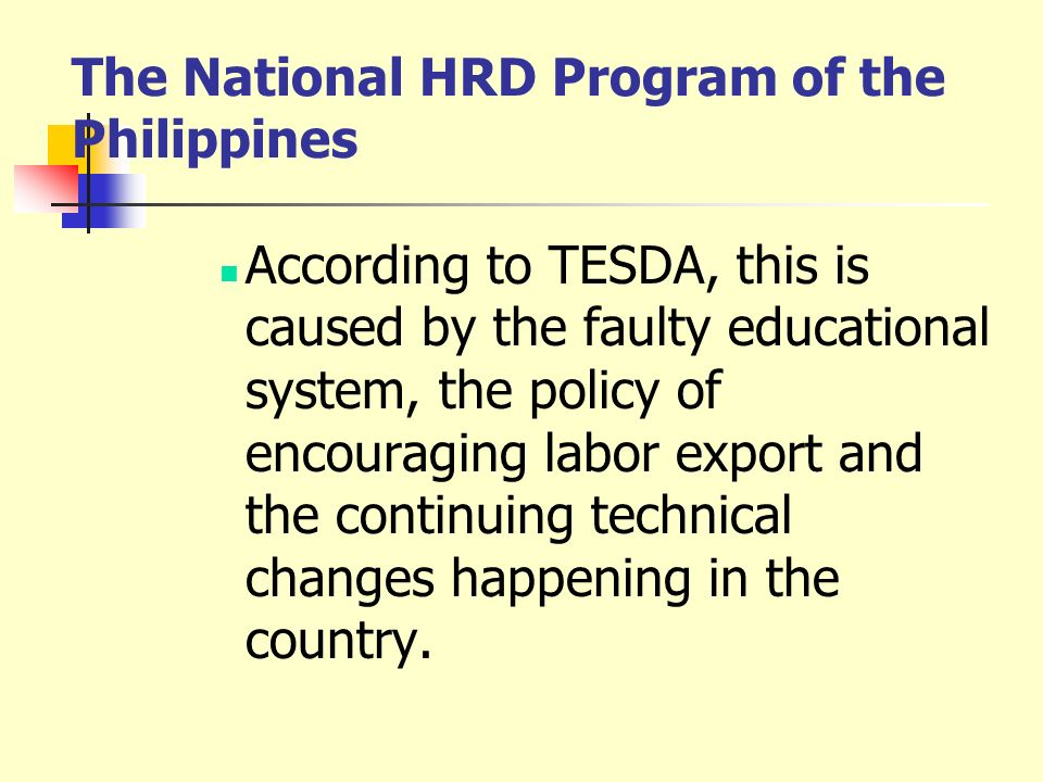 The National HRD Program of the Philippines According to TESDA, this is caused by the faulty educational system, the policy of encouraging labor expor