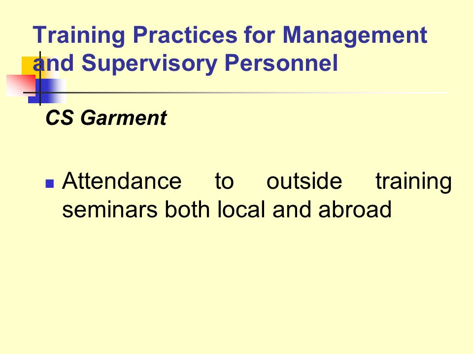Training Practices for Management and Supervisory Personnel CS Garment Attendance to outside training seminars both local and abroad