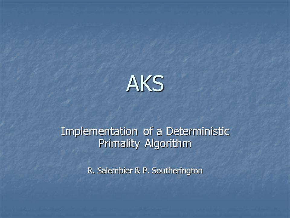 AKS Implementation of a Deterministic Primality Algorithm R. Salembier & P. Southerington