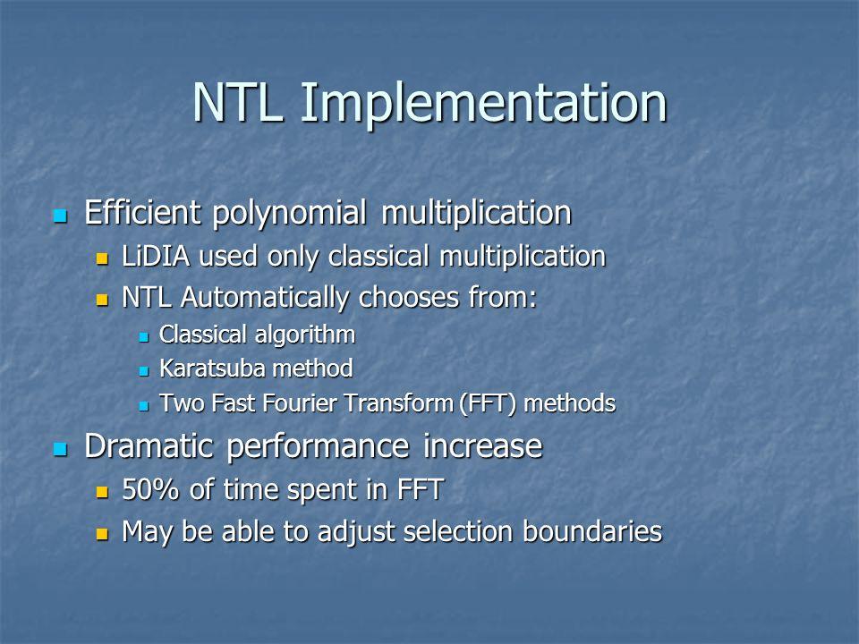NTL Implementation Efficient polynomial multiplication Efficient polynomial multiplication LiDIA used only classical multiplication LiDIA used only cl