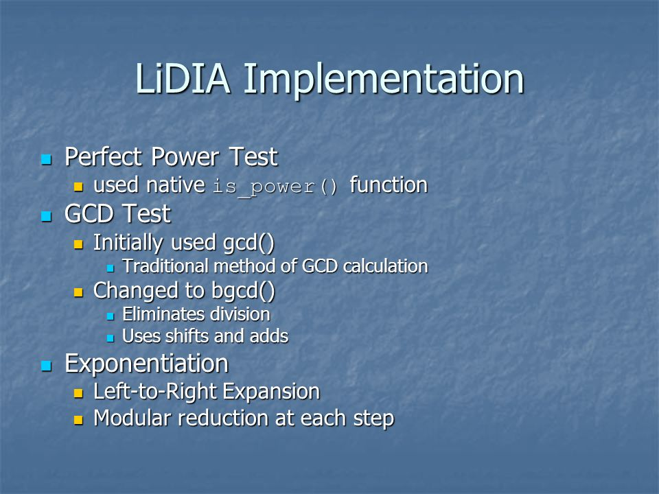 LiDIA Implementation Perfect Power Test Perfect Power Test used native is_power() function used native is_power() function GCD Test GCD Test Initially