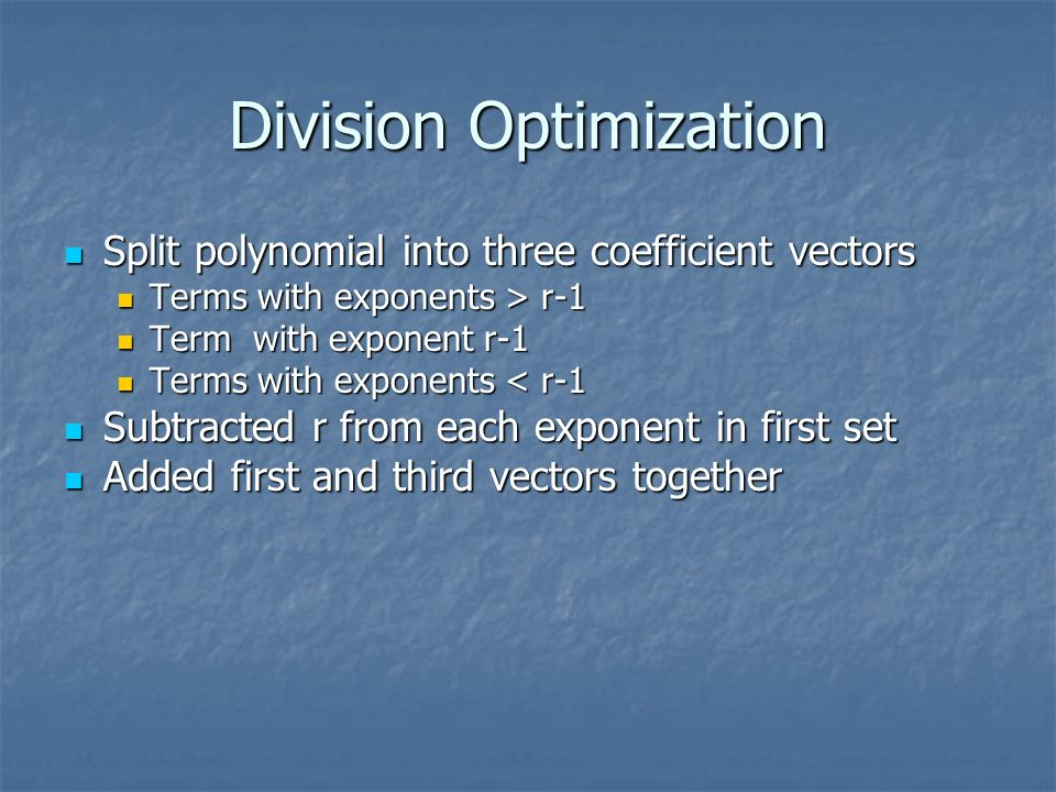 Division Optimization Split polynomial into three coefficient vectors Split polynomial into three coefficient vectors Terms with exponents > r-1 Terms