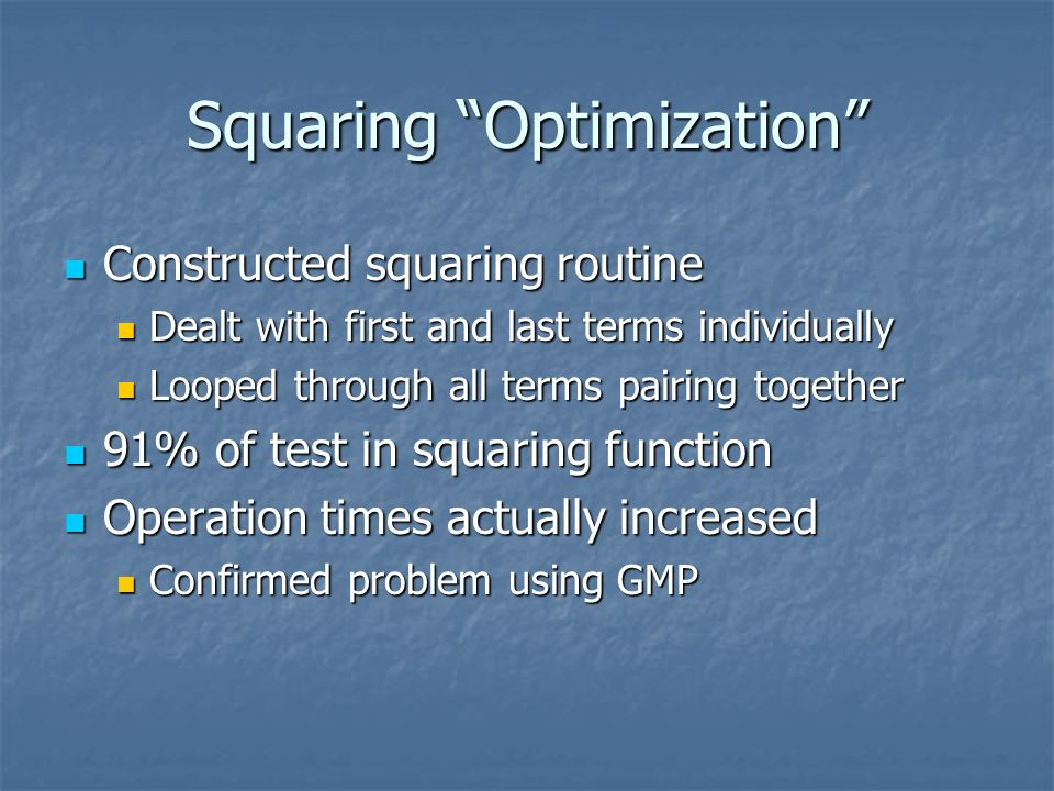 Squaring Optimization Constructed squaring routine Constructed squaring routine Dealt with first and last terms individually Dealt with first and last