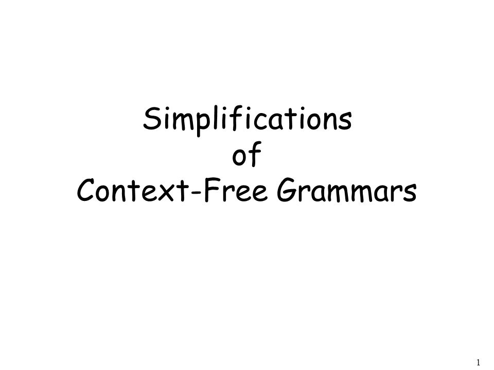 1 Simplifications of Context-Free Grammars