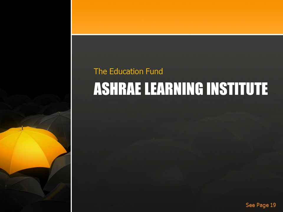 ASHRAE LEARNING INSTITUTE The Education Fund See Page 19