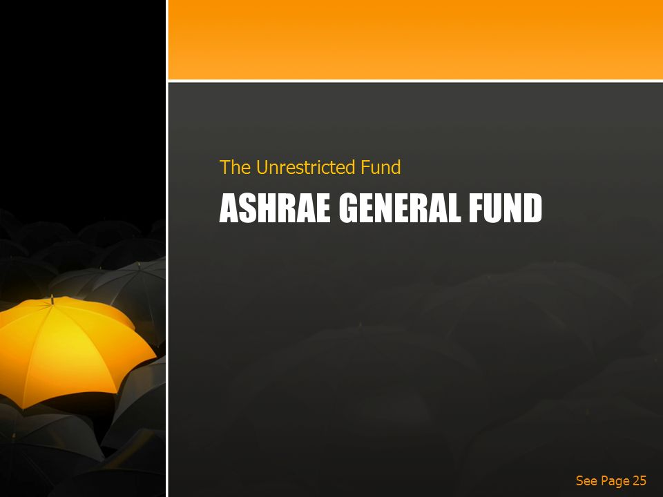ASHRAE GENERAL FUND The Unrestricted Fund See Page 25
