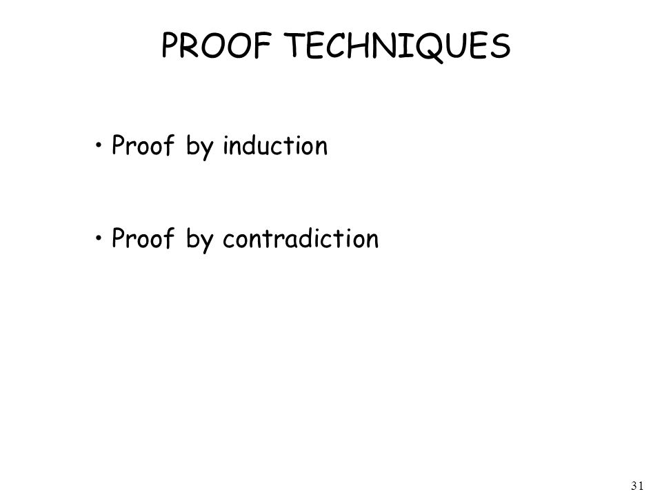 31 PROOF TECHNIQUES Proof by induction Proof by contradiction