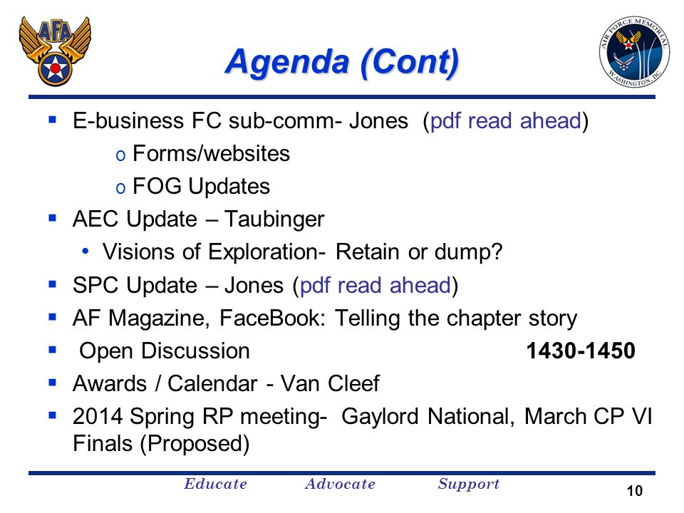 Educate Advocate Support Agenda (Cont) E-business FC sub-comm- Jones (pdf read ahead) o Forms/websites o FOG Updates AEC Update – Taubinger Visions of Exploration- Retain or dump.