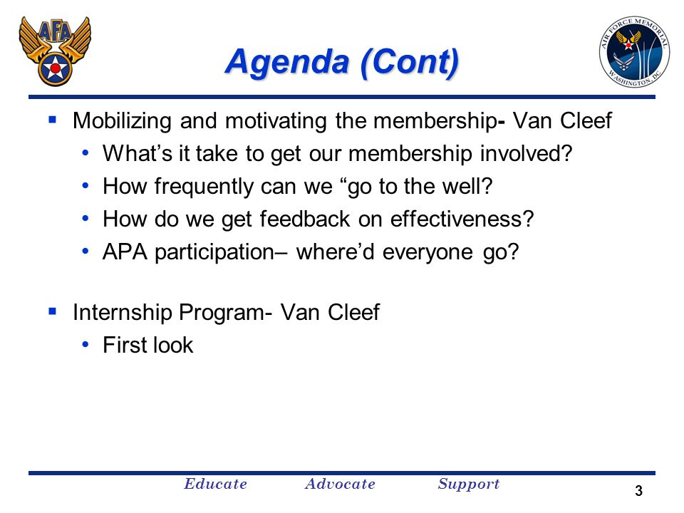 Educate Advocate Support Agenda (Cont) Mobilizing and motivating the membership- Van Cleef Whats it take to get our membership involved.