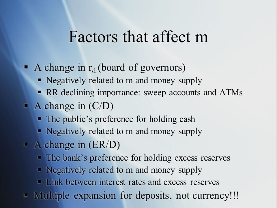 Factors that affect m A change in r d (board of governors) Negatively related to m and money supply RR declining importance: sweep accounts and ATMs A
