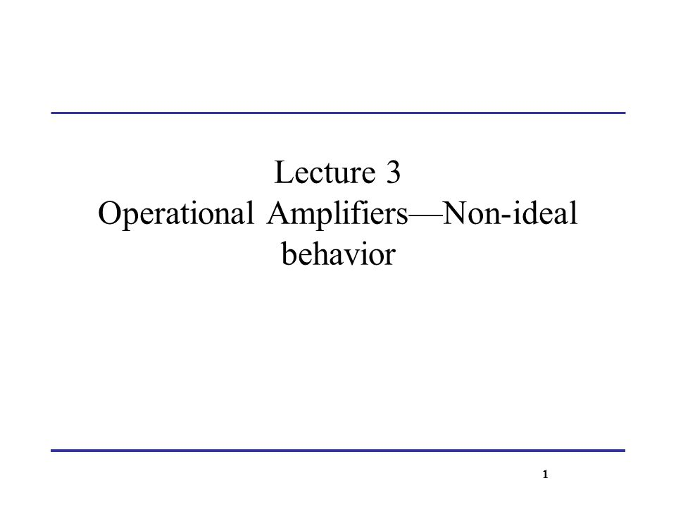 Lecture 3 Operational AmplifiersNon-ideal behavior 1