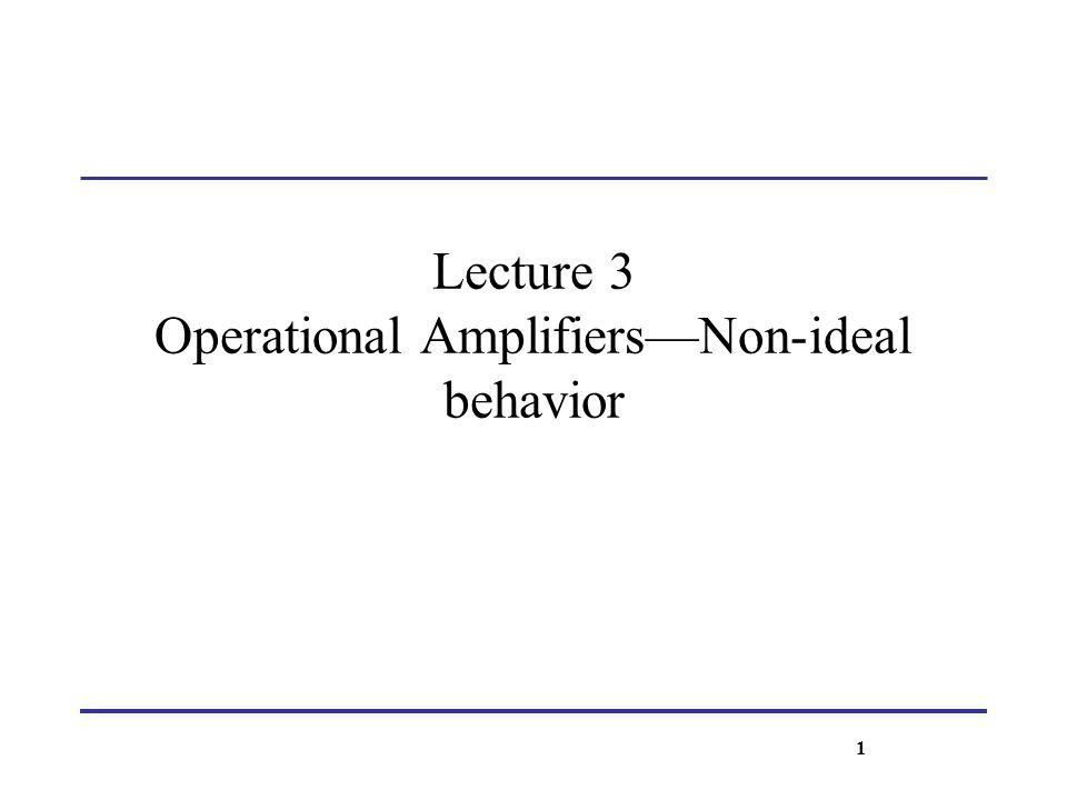 Goals Study non-ideal op amp behavior.