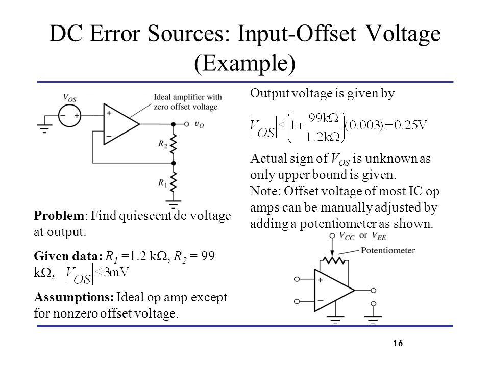 DC Error Sources: Input-Offset Voltage (Example) Problem: Find quiescent dc voltage at output. Given data: R 1 =1.2 k, R 2 = 99 k Assumptions: Ideal o