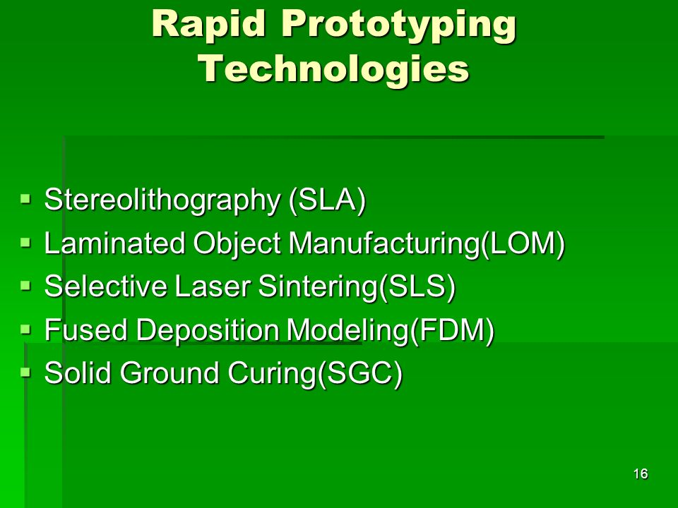 Rapid Prototyping Technologies Stereolithography (SLA) Stereolithography (SLA) Laminated Object Manufacturing(LOM) Laminated Object Manufacturing(LOM)