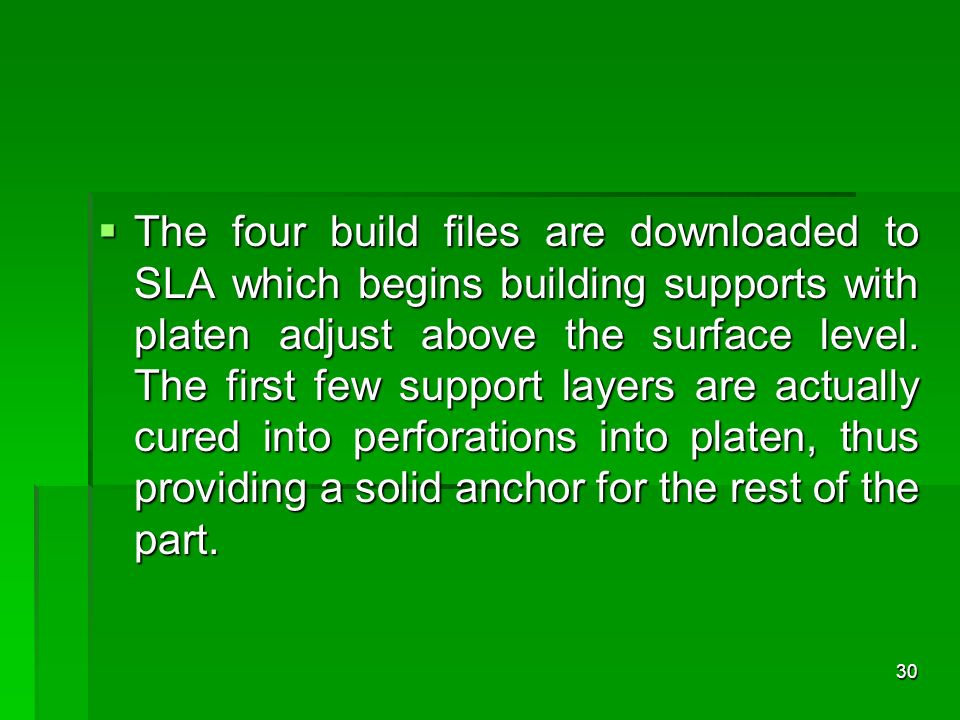 The four build files are downloaded to SLA which begins building supports with platen adjust above the surface level. The first few support layers are