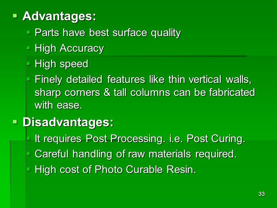 33 Advantages: Advantages: Parts have best surface quality Parts have best surface quality High Accuracy High Accuracy High speed High speed Finely de