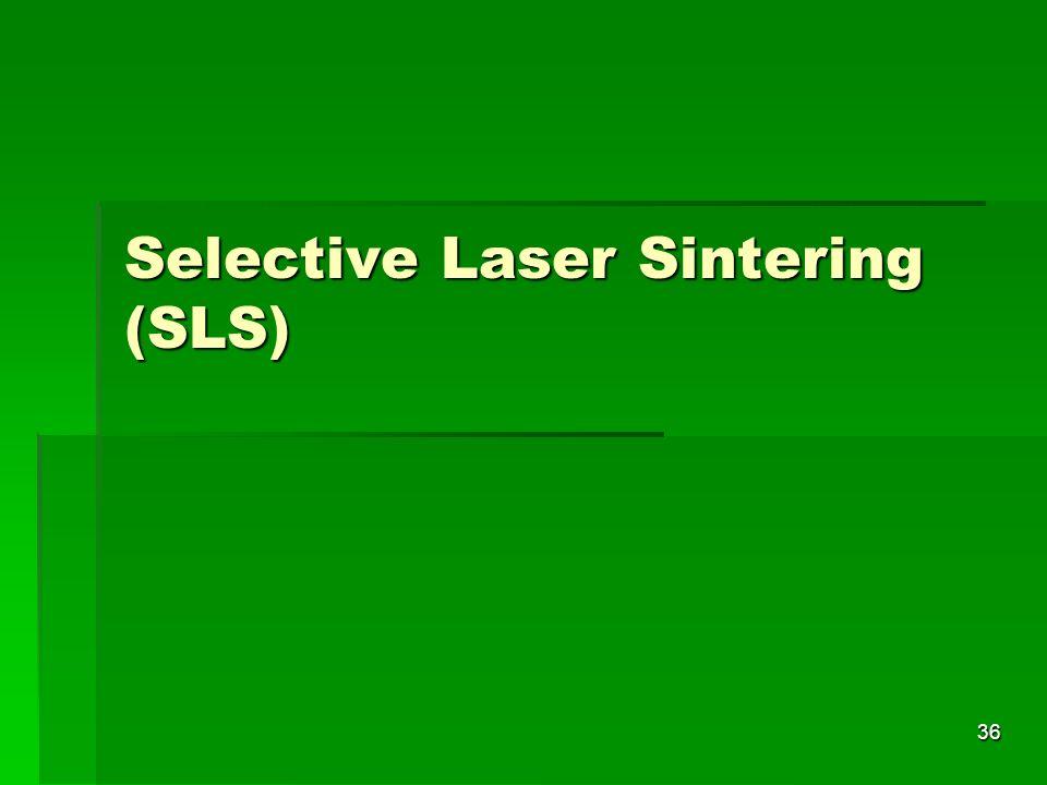 Selective Laser Sintering (SLS) 36