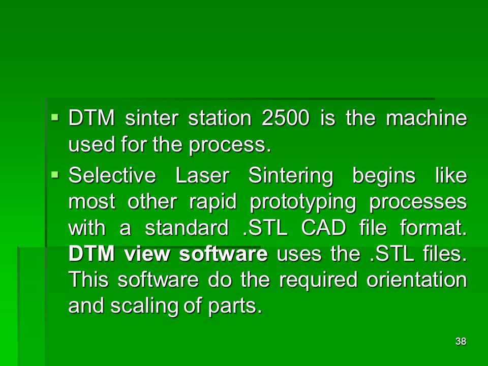 DTM sinter station 2500 is the machine used for the process. DTM sinter station 2500 is the machine used for the process. Selective Laser Sintering be