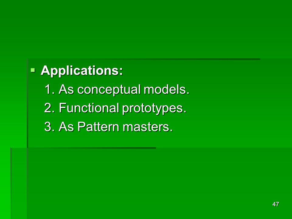 Applications: Applications: 1. As conceptual models. 1. As conceptual models. 2. Functional prototypes. 2. Functional prototypes. 3. As Pattern master
