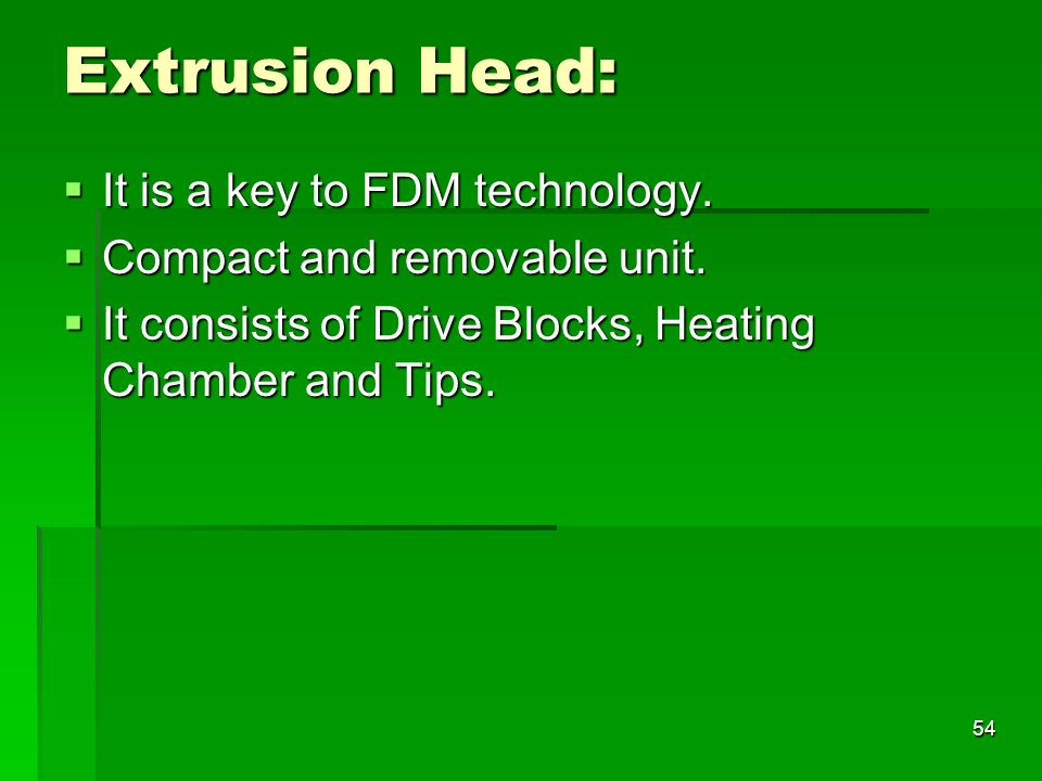 Extrusion Head: It is a key to FDM technology. It is a key to FDM technology. Compact and removable unit. Compact and removable unit. It consists of D