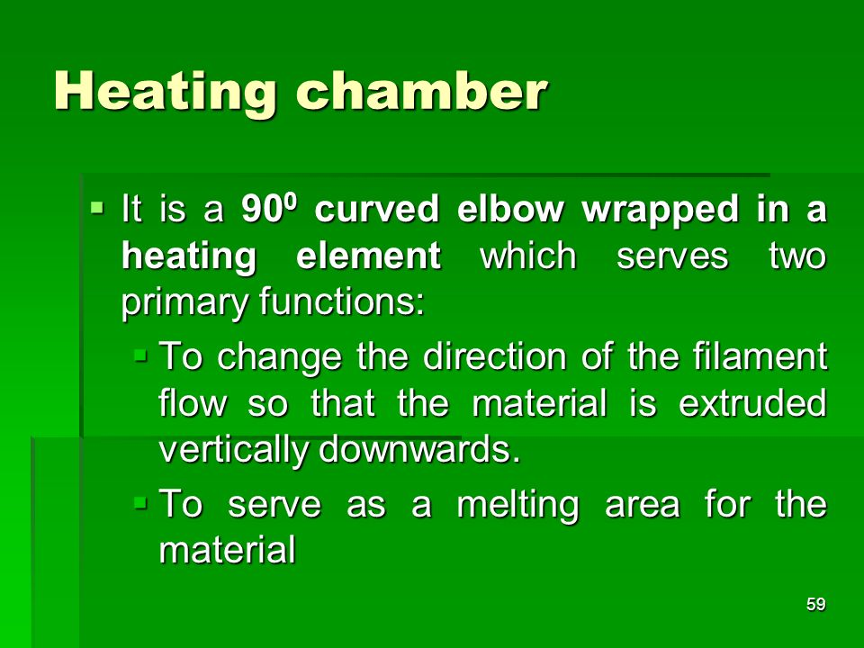Heating chamber It is a 90 0 curved elbow wrapped in a heating element which serves two primary functions: It is a 90 0 curved elbow wrapped in a heat