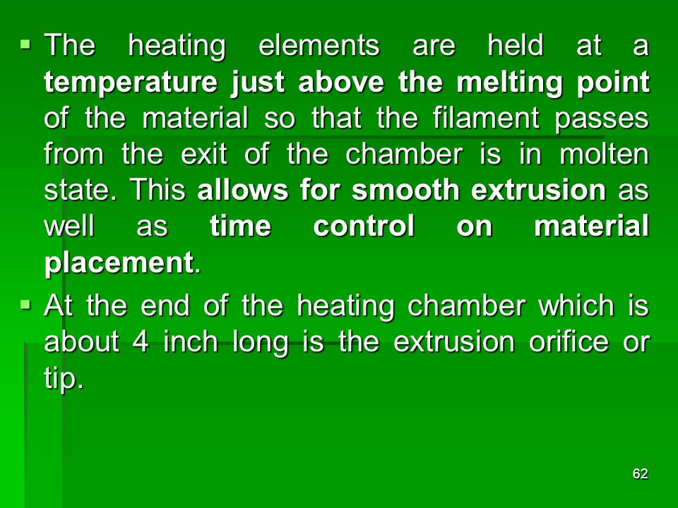 The heating elements are held at a temperature just above the melting point of the material so that the filament passes from the exit of the chamber i