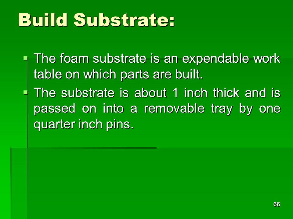 Build Substrate: The foam substrate is an expendable work table on which parts are built. The foam substrate is an expendable work table on which part