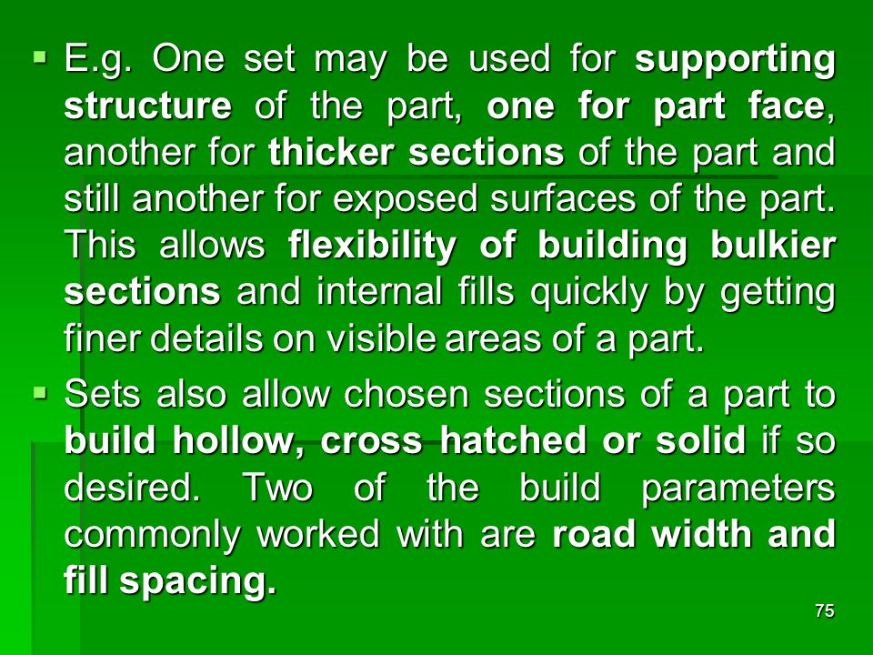 75 E.g. One set may be used for supporting structure of the part, one for part face, another for thicker sections of the part and still another for ex